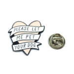 """PLEASE LET ME PET YOUR DOG"" Word Lapel Pin"