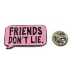 """FRIENDS DON'T LIE"" Word Lapel Pin"