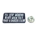 """STOP WEARING BLACK WHEN"" Word Lapel Pin"