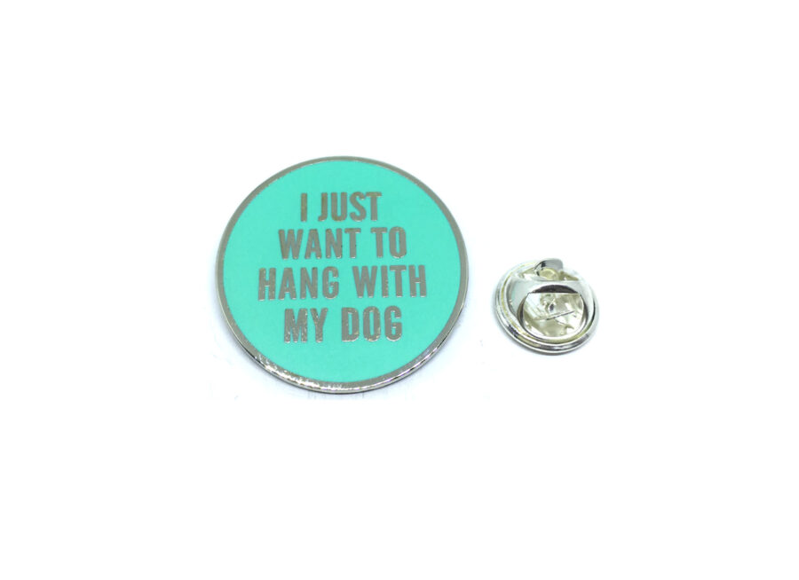 """""""I JUST WANT TO HANG WITH MY DOG"""" Word Lapel Pin"""