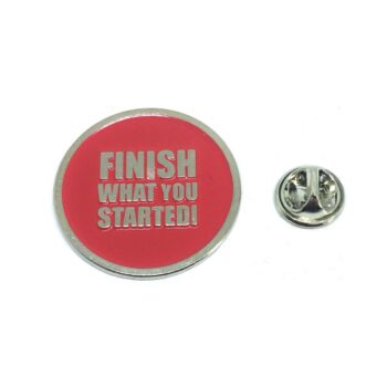 """""""FINISH WHAT YOU STARTED"""" Word Lapel Pin"""